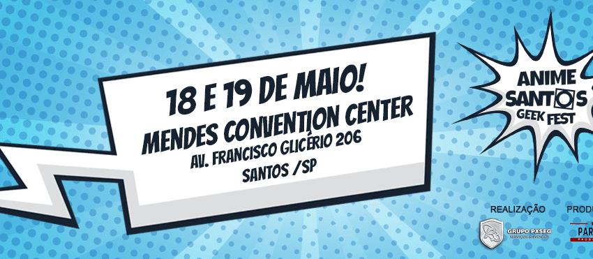 Anime Santos Geek Fest 2019 - Dia 18 de maio de 2019